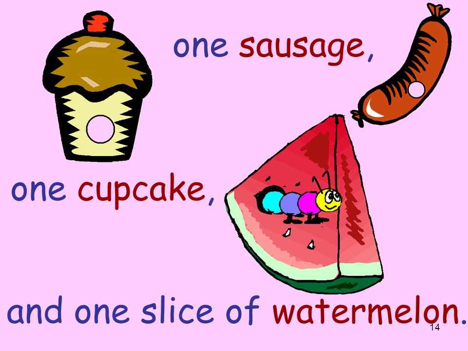 one sausage, one cupcake, and one slice of watermelon.