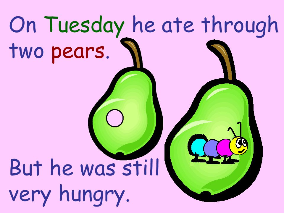 On Tuesday he ate through two pears.