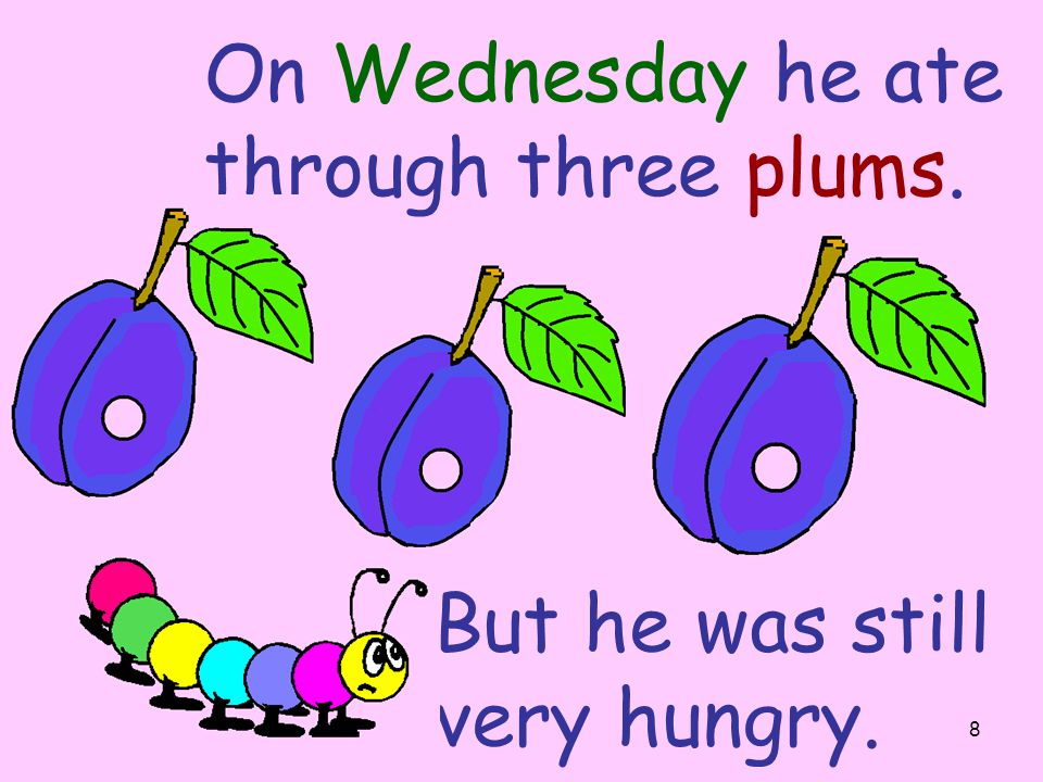 On Wednesday he ate through three plums.