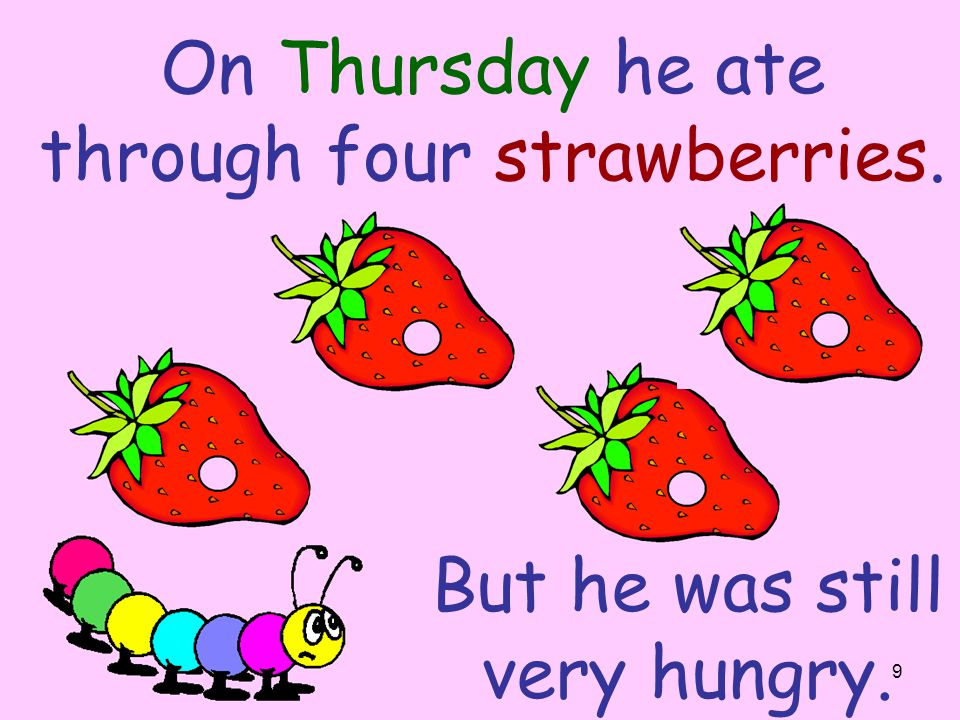 On Thursday he ate through four strawberries.