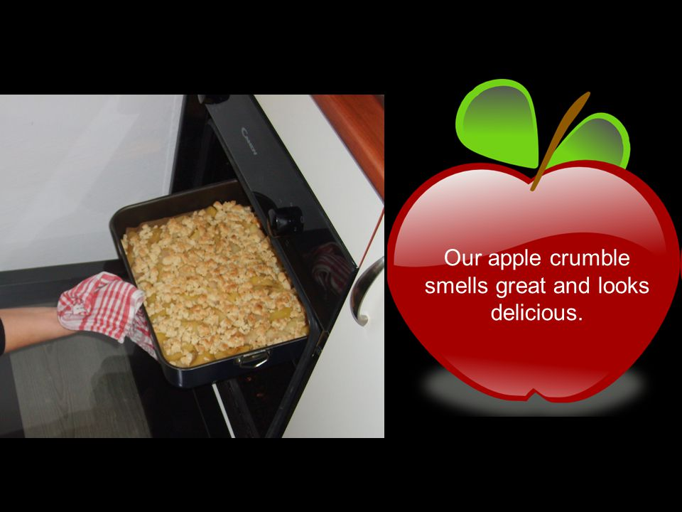 Our apple crumble smells great and looks delicious.