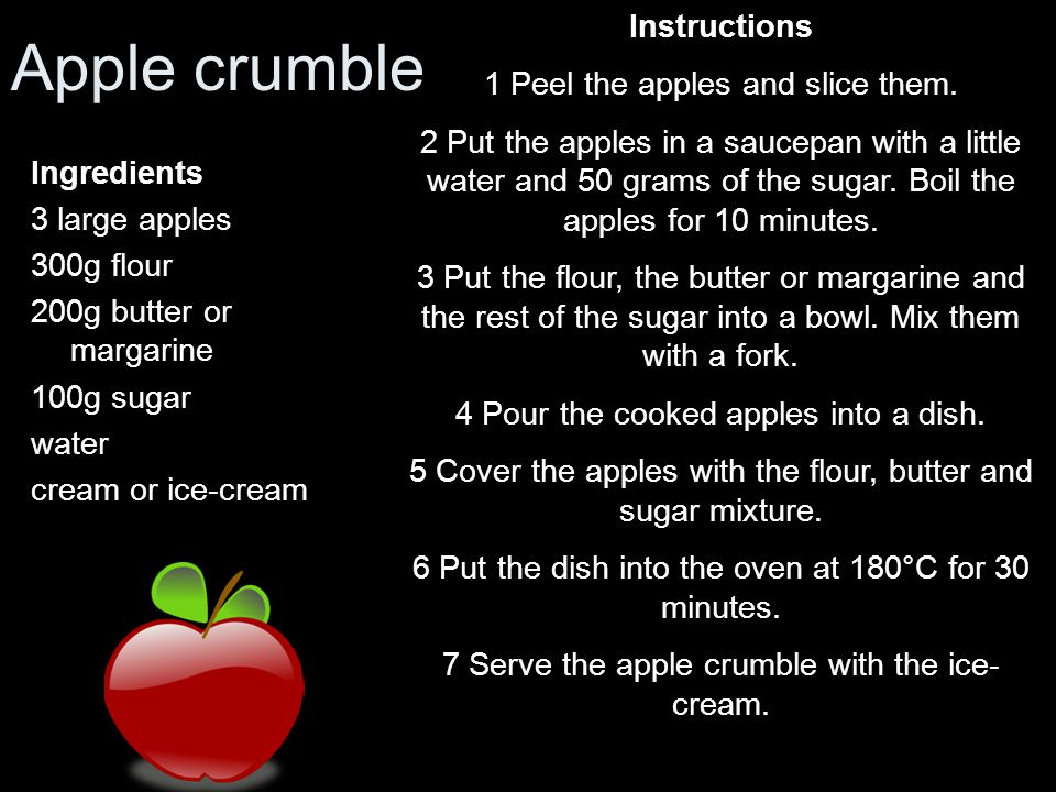 Apple crumble Instructions 1 Peel the apples and slice them.