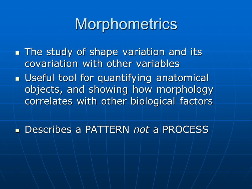 Morphometrics The study of shape variation and its covariation with other variables.
