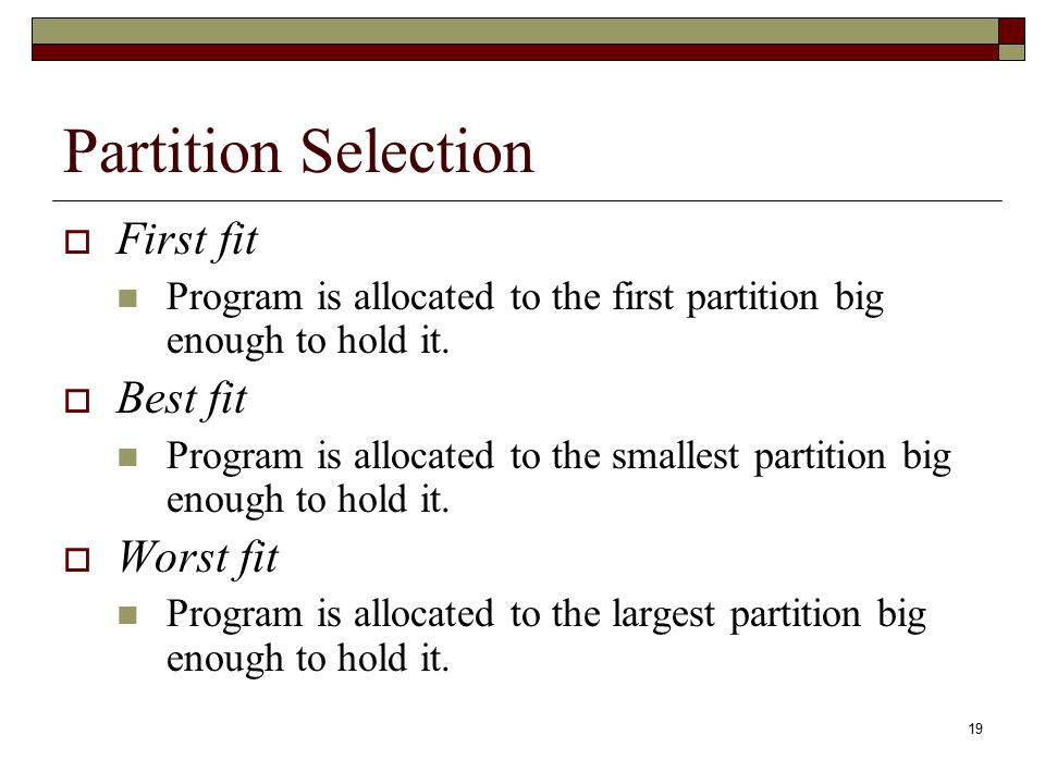 Partition Selection First fit Best fit Worst fit