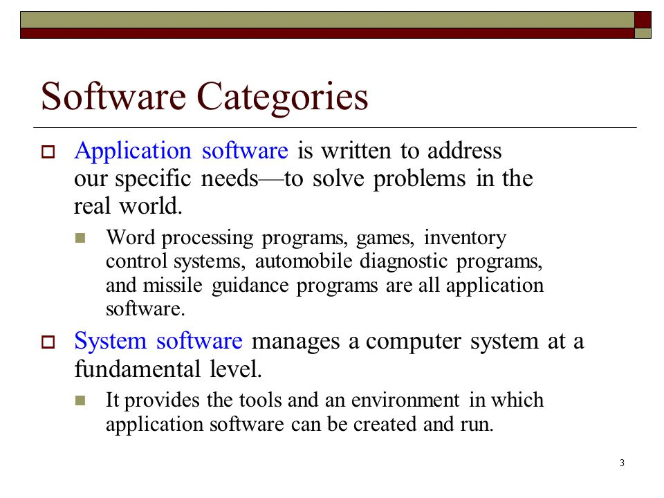 Software Categories Application software is written to address our specific needs—to solve problems in the real world.