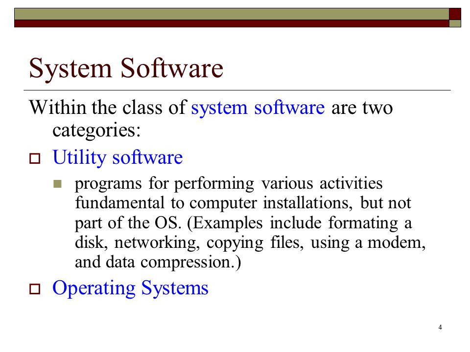 System Software Within the class of system software are two categories: Utility software.