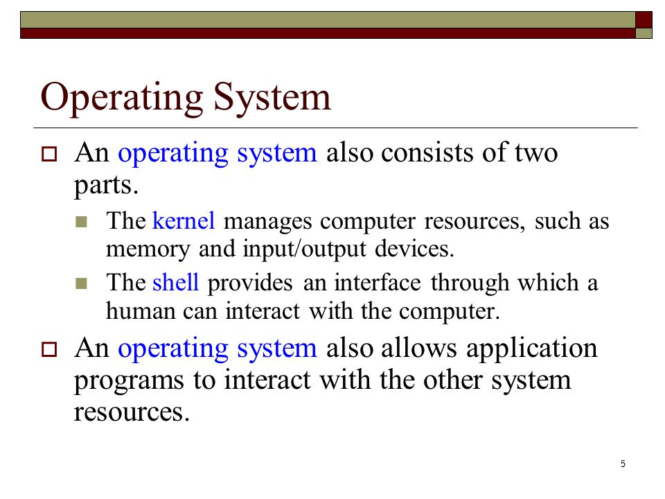 Operating System An operating system also consists of two parts.