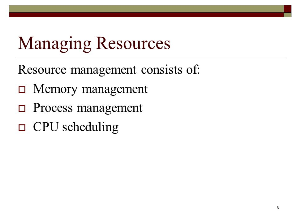 Managing Resources Resource management consists of: Memory management