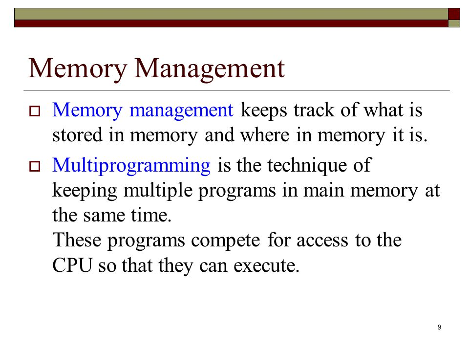 Memory Management Memory management keeps track of what is stored in memory and where in memory it is.