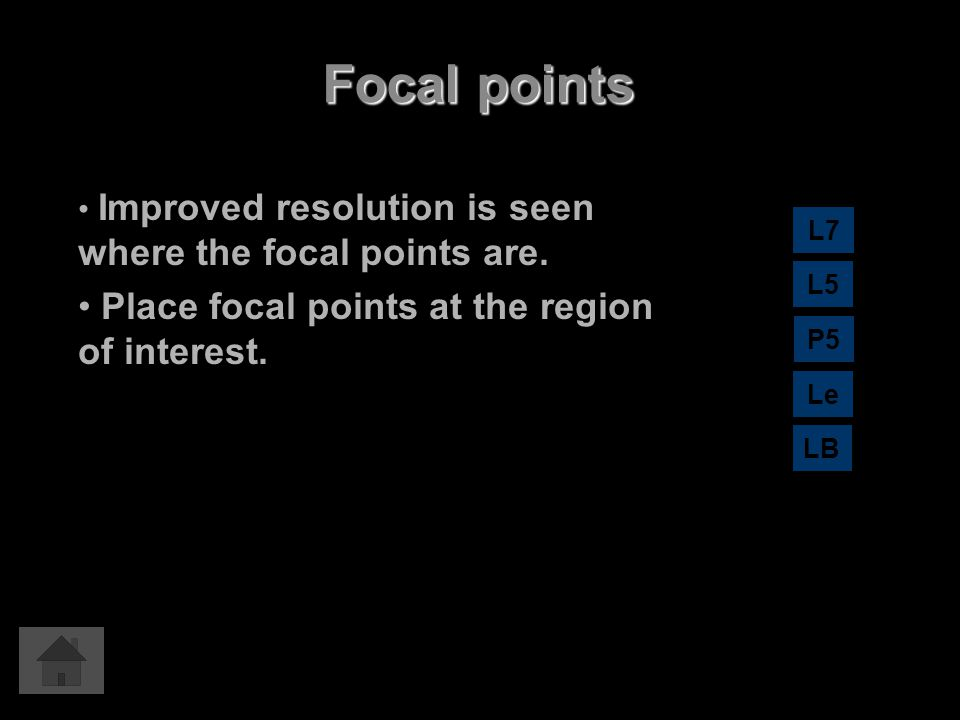 Focal points Place focal points at the region of interest.