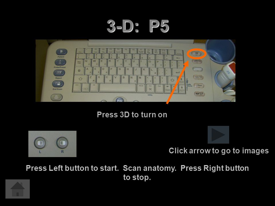 3-D: P5 Press 3D to turn on Click arrow to go to images