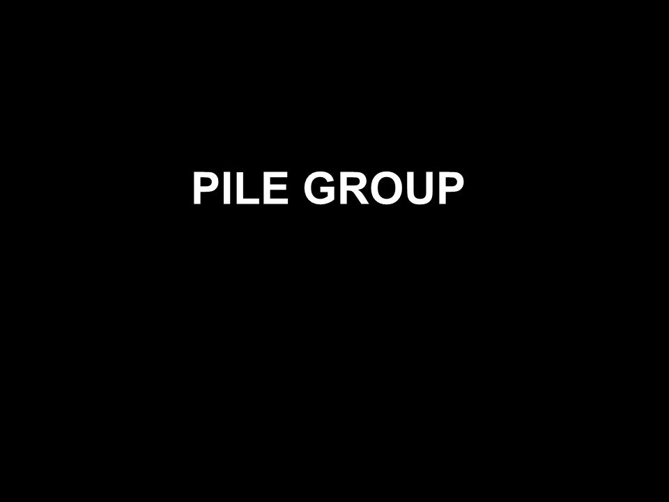 PILE GROUP