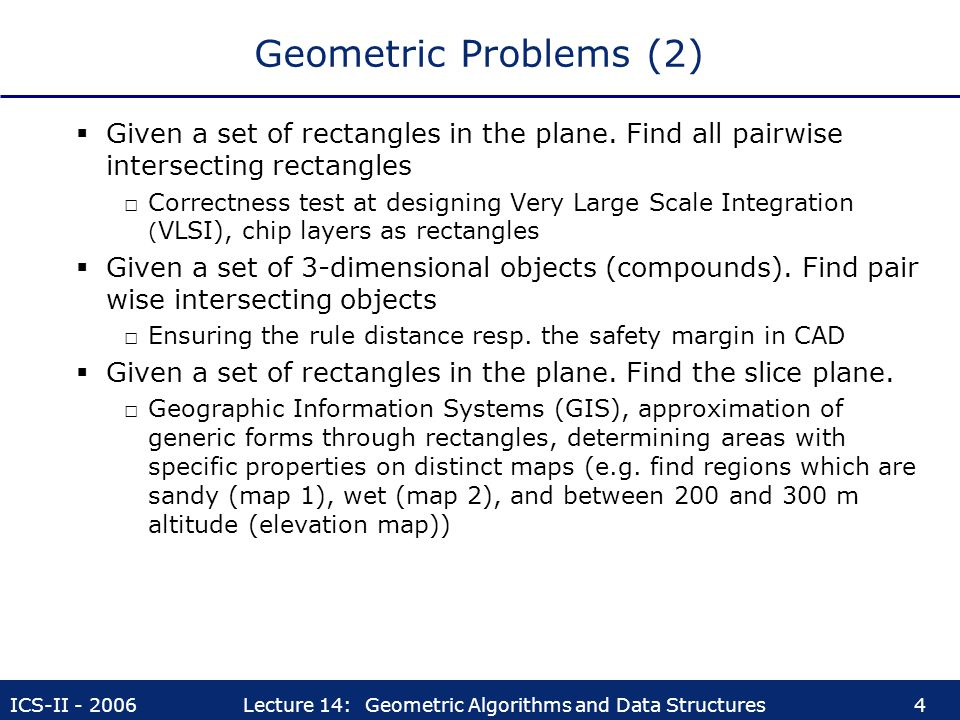 Geometric Problems (2) Given a set of rectangles in the plane. Find all pairwise intersecting rectangles.