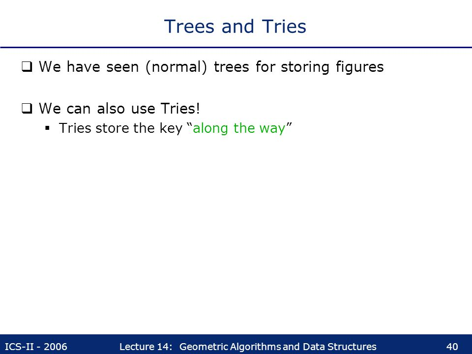 Trees and Tries We have seen (normal) trees for storing figures