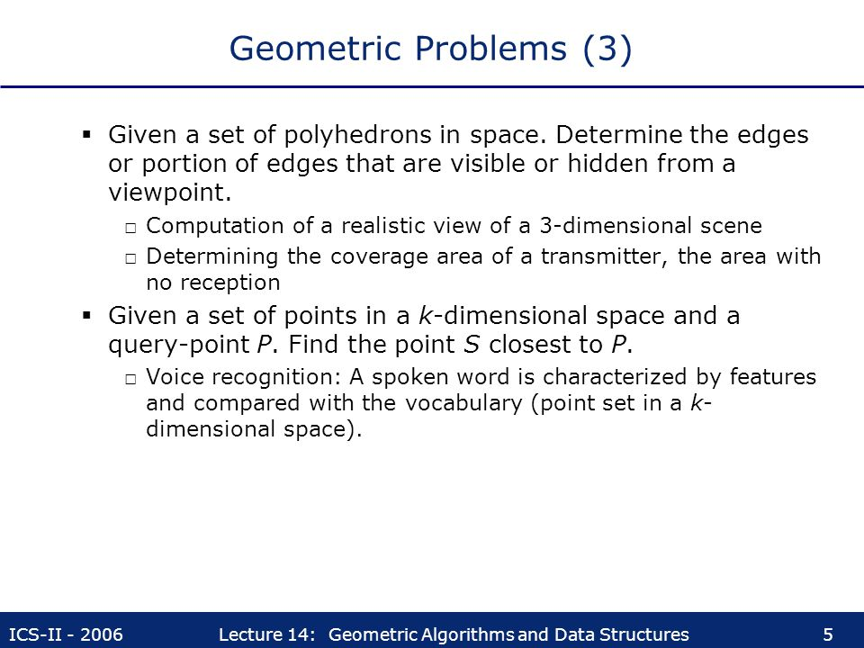 Geometric Problems (3) Given a set of polyhedrons in space. Determine the edges or portion of edges that are visible or hidden from a viewpoint.