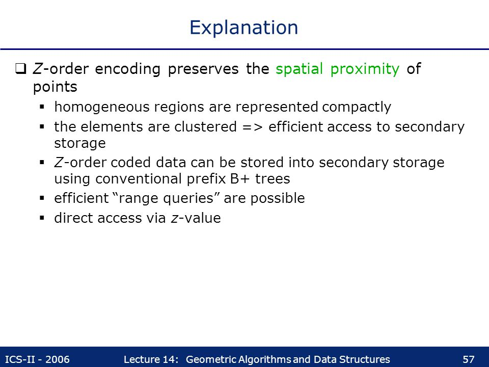 Explanation Z-order encoding preserves the spatial proximity of points