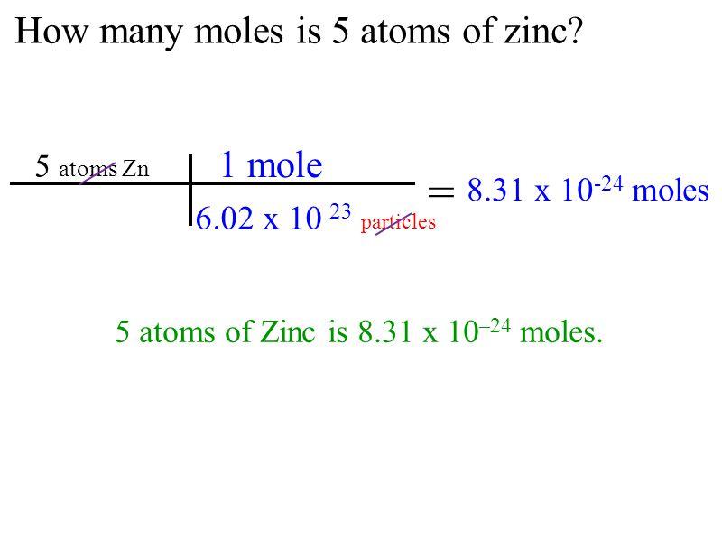 = How many moles is 5 atoms of zinc 1 mole 8.31 x 10-24 moles