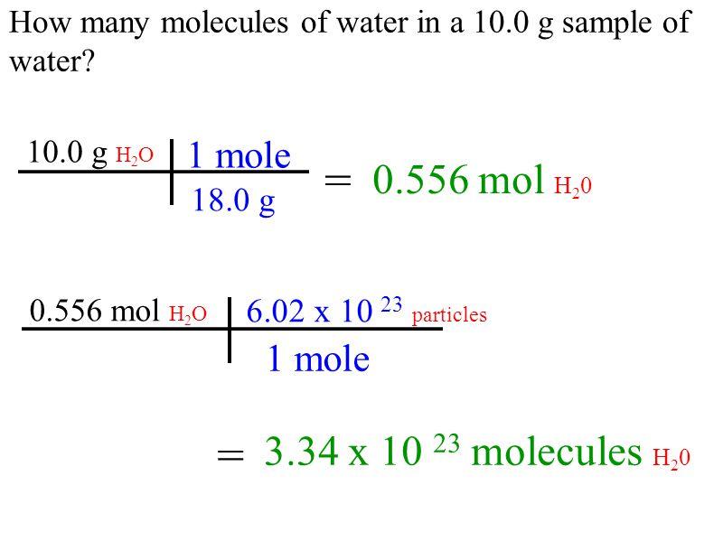 = = 0.556 mol H20 3.34 x 10 23 molecules H20 1 mole 1 mole 18.0 g