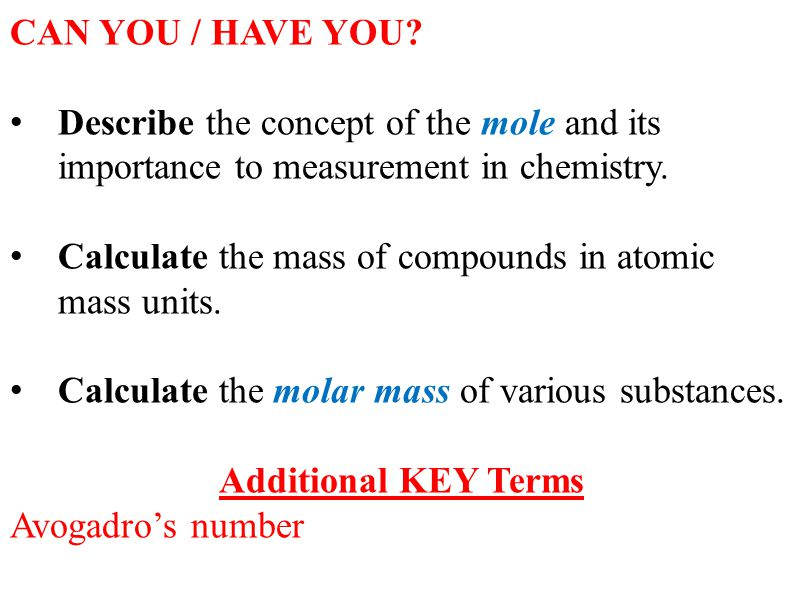 CAN YOU / HAVE YOU Describe the concept of the mole and its importance to measurement in chemistry.