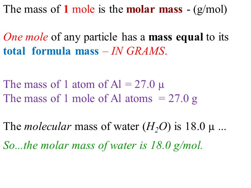 The mass of 1 mole is the molar mass - (g/mol)