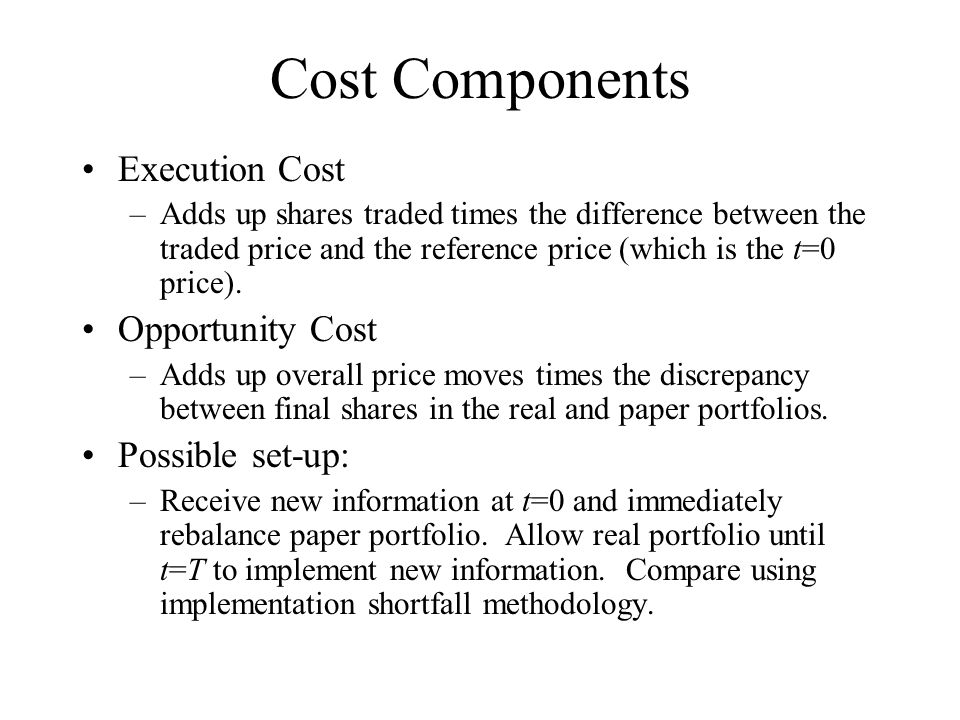 Cost Components Execution Cost Opportunity Cost Possible set-up: