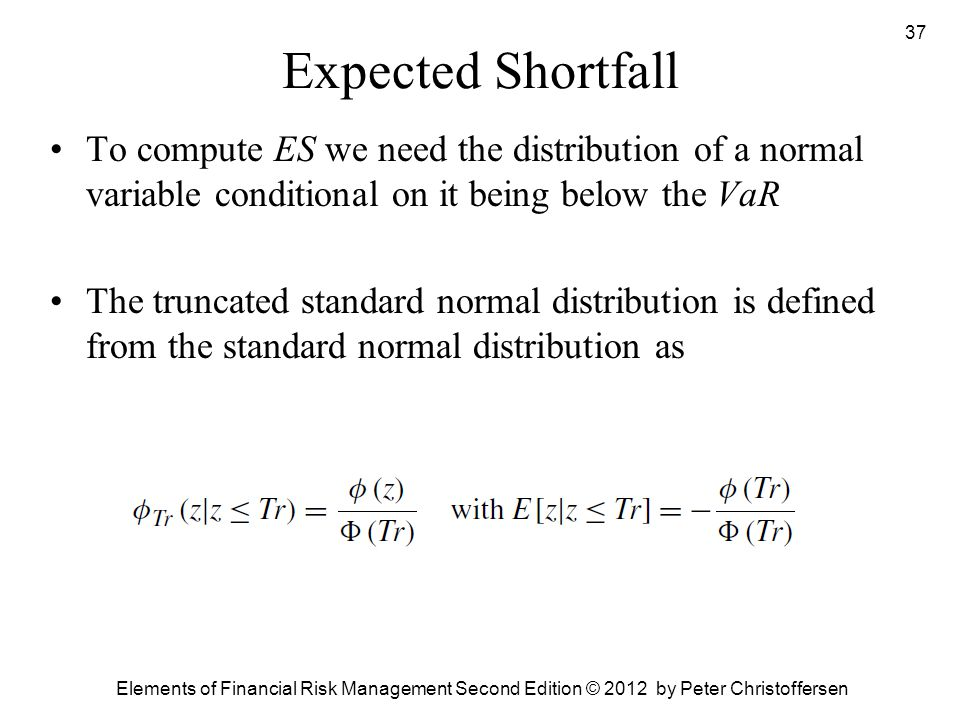 Expected Shortfall To compute ES we need the distribution of a normal variable conditional on it being below the VaR.