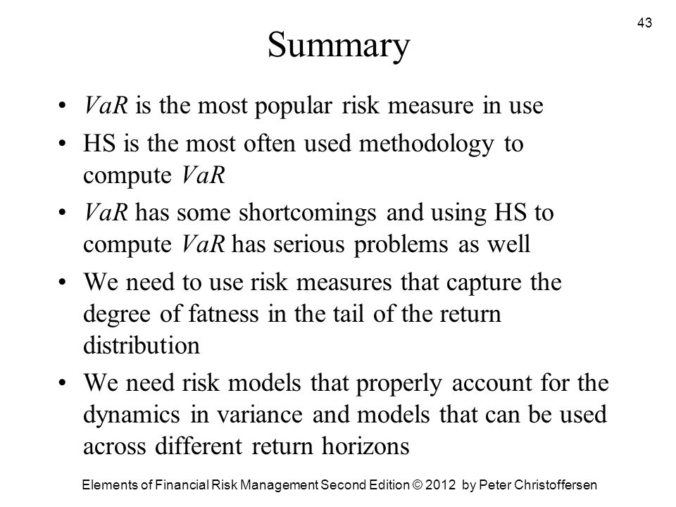 Summary VaR is the most popular risk measure in use