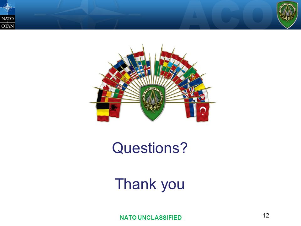 Questions Thank you NATO UNCLASSIFIED