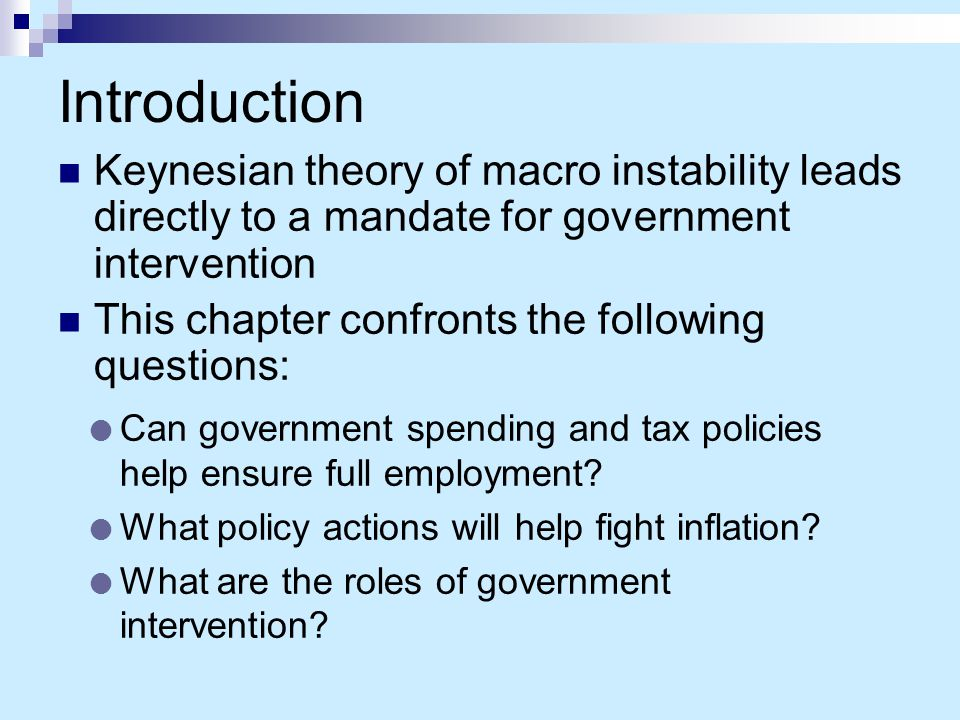 Introduction Keynesian theory of macro instability leads directly to a mandate for government intervention.