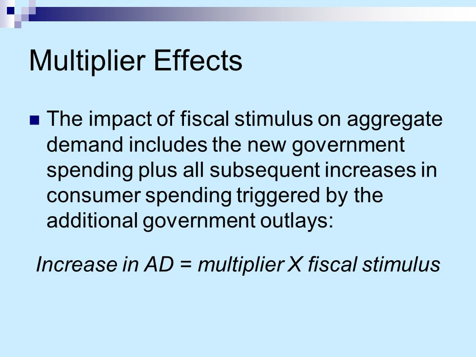 Increase in AD = multiplier X fiscal stimulus