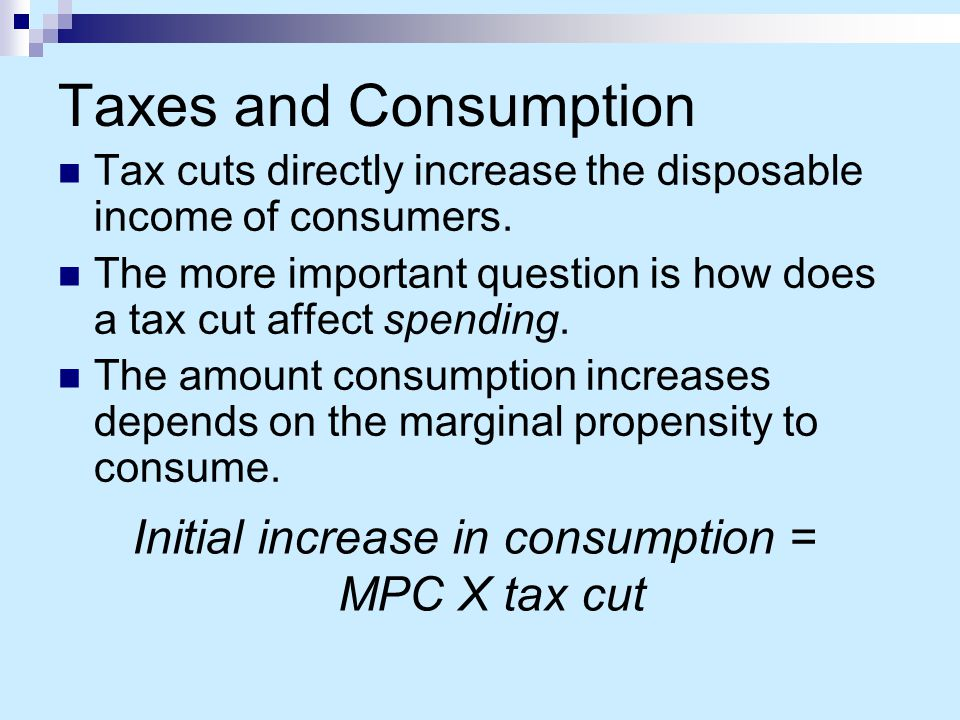 Initial increase in consumption = MPC X tax cut