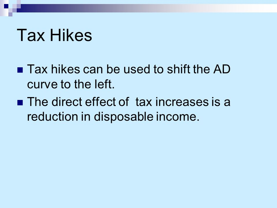 Tax Hikes Tax hikes can be used to shift the AD curve to the left.