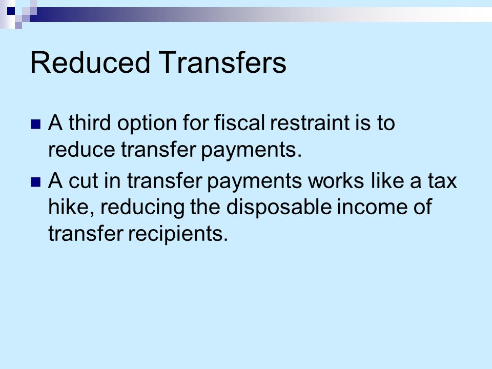 Reduced Transfers A third option for fiscal restraint is to reduce transfer payments.