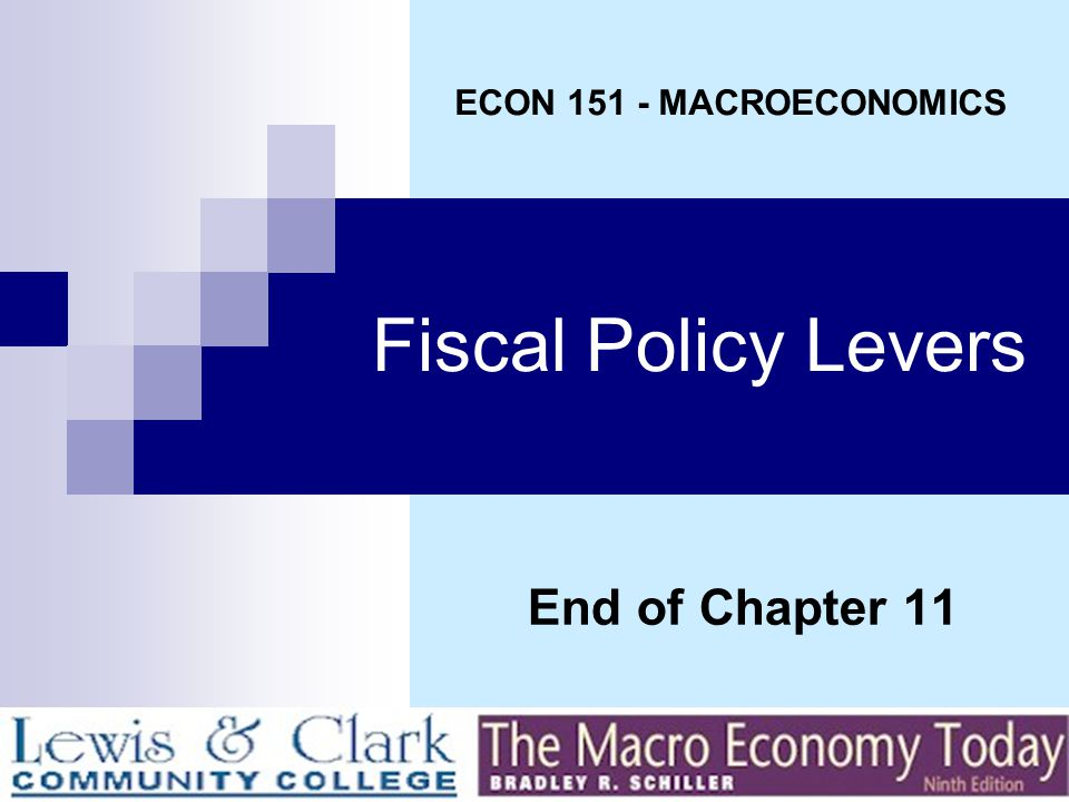 ECON 151 - MACROECONOMICS Fiscal Policy Levers End of Chapter 11