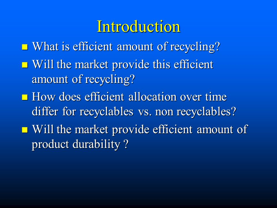 Introduction What is efficient amount of recycling