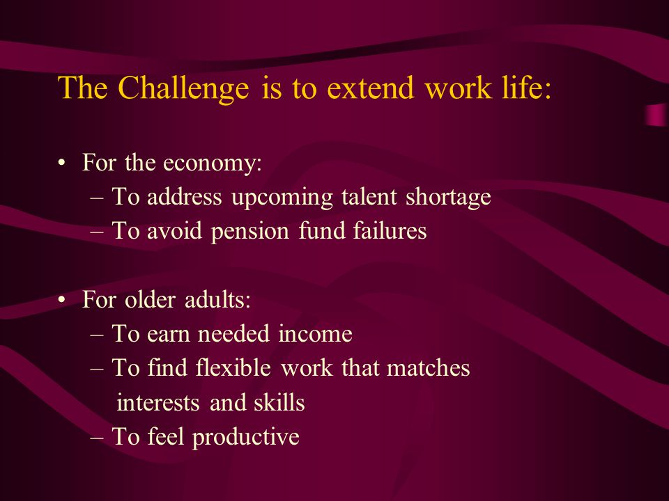 The Challenge is to extend work life: