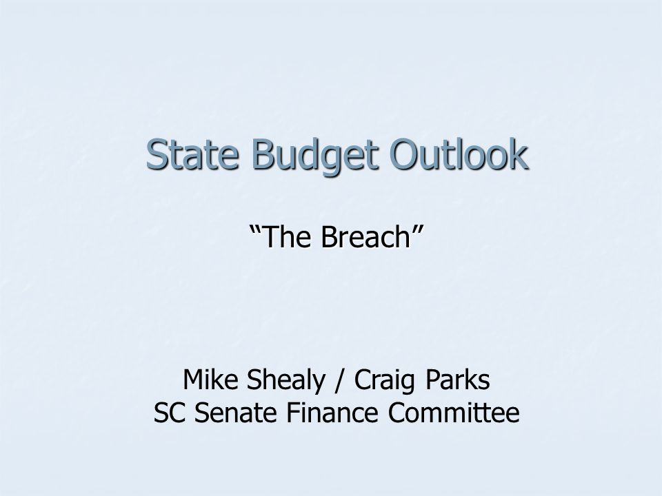 State Budget Outlook The Breach Mike Shealy / Craig Parks