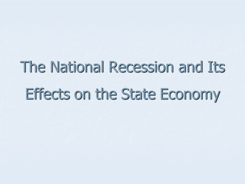 The National Recession and Its Effects on the State Economy