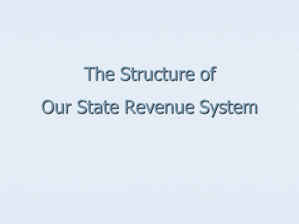 The Structure of Our State Revenue System