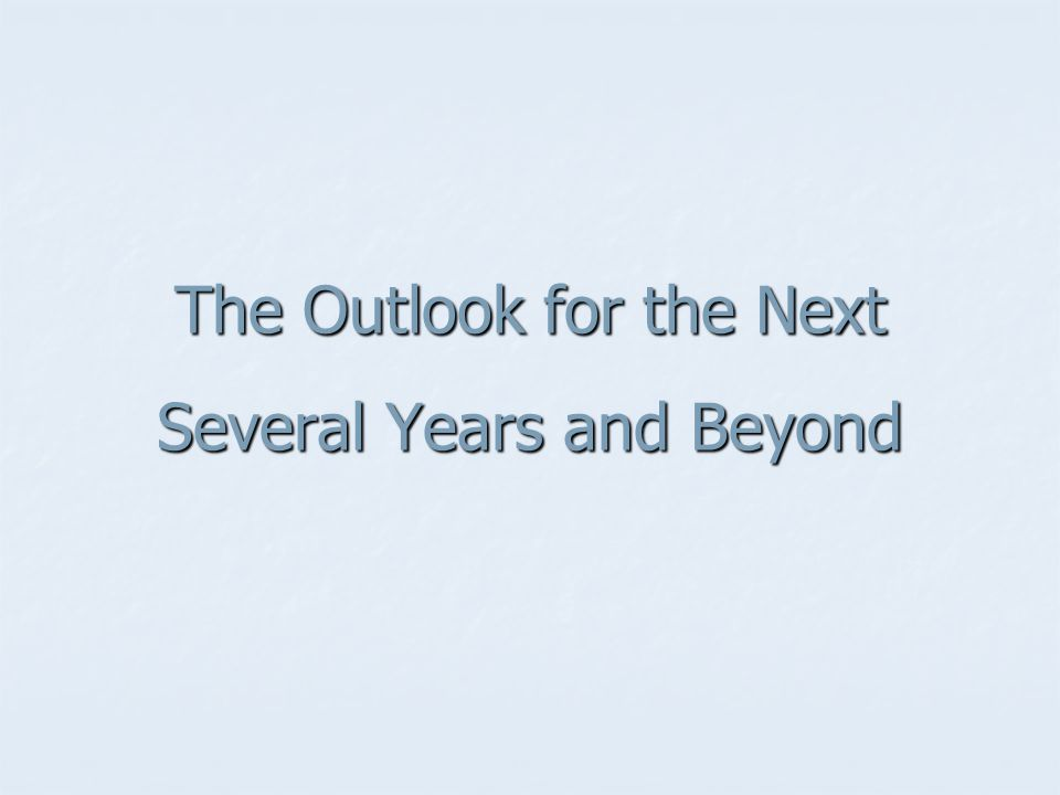 The Outlook for the Next Several Years and Beyond