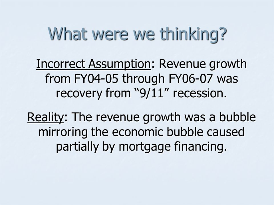What were we thinking Incorrect Assumption: Revenue growth from FY04-05 through FY06-07 was recovery from 9/11 recession.