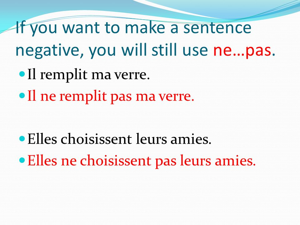 If you want to make a sentence negative, you will still use ne…pas.