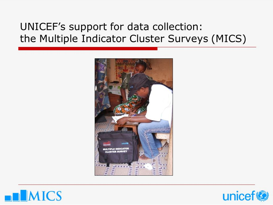 UNICEF's support for data collection: the Multiple Indicator Cluster Surveys (MICS)