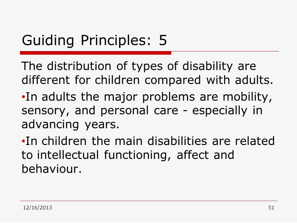 Guiding Principles: 5 The distribution of types of disability are different for children compared with adults.