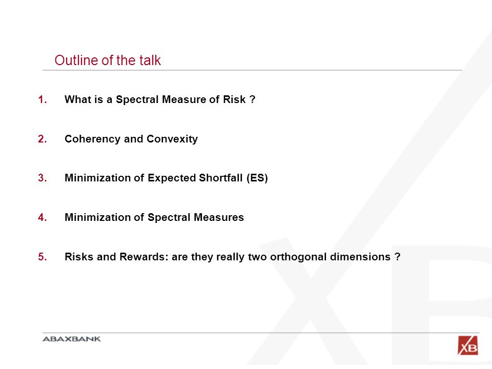 Outline of the talk What is a Spectral Measure of Risk