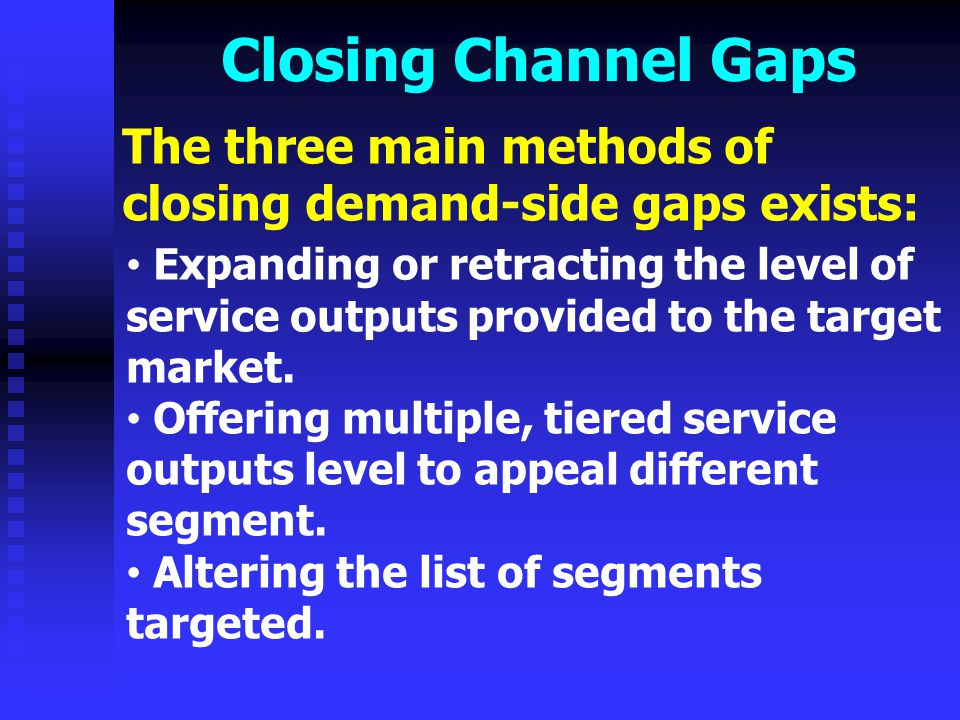 Closing Channel Gaps The three main methods of closing demand-side gaps exists: