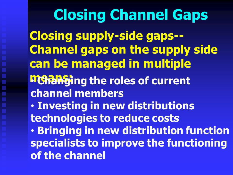 Closing Channel Gaps Closing supply-side gaps--