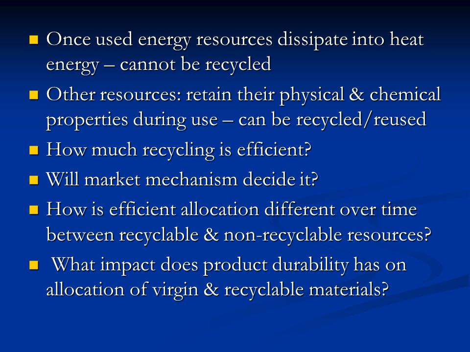 Once used energy resources dissipate into heat energy – cannot be recycled