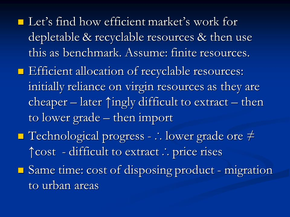Let's find how efficient market's work for depletable & recyclable resources & then use this as benchmark. Assume: finite resources.