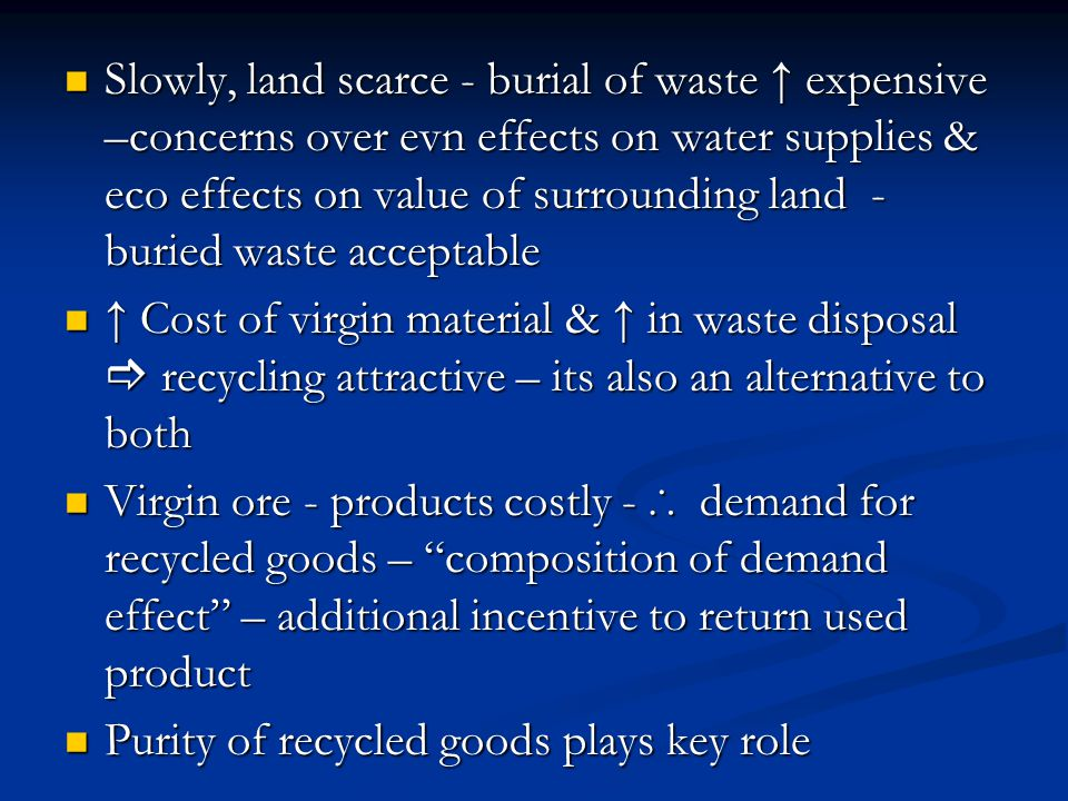 Slowly, land scarce - burial of waste ↑ expensive –concerns over evn effects on water supplies & eco effects on value of surrounding land - buried waste acceptable